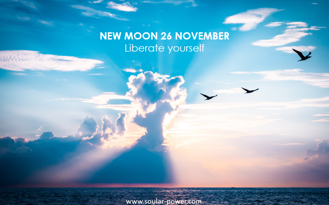 NEW MOON NOVEMBER 26TH – Liberate Yourself!