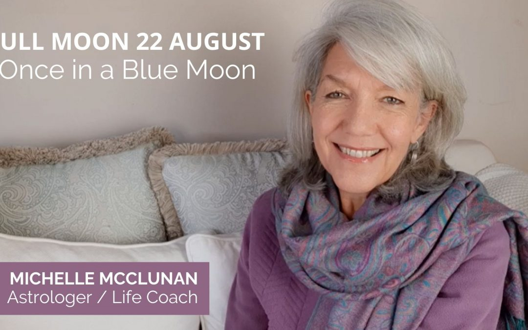 Full Moon August 22nd- Re-envision Your Life